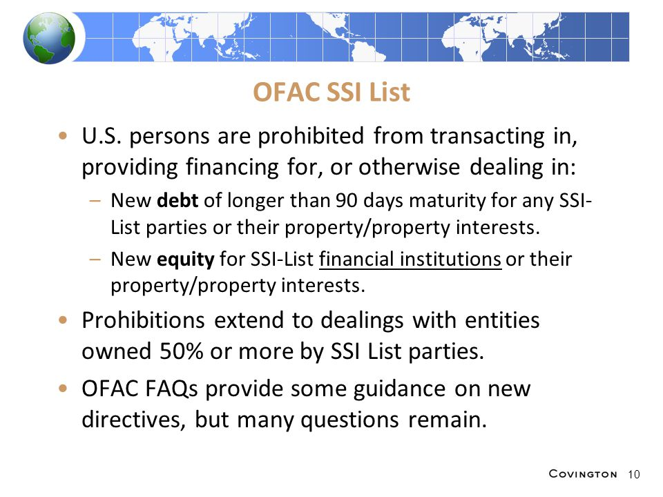 OFAC SSI List U.S. persons are prohibited from transacting in, providing financing for, or otherwise dealing in: –New debt of longer than 90 days matu