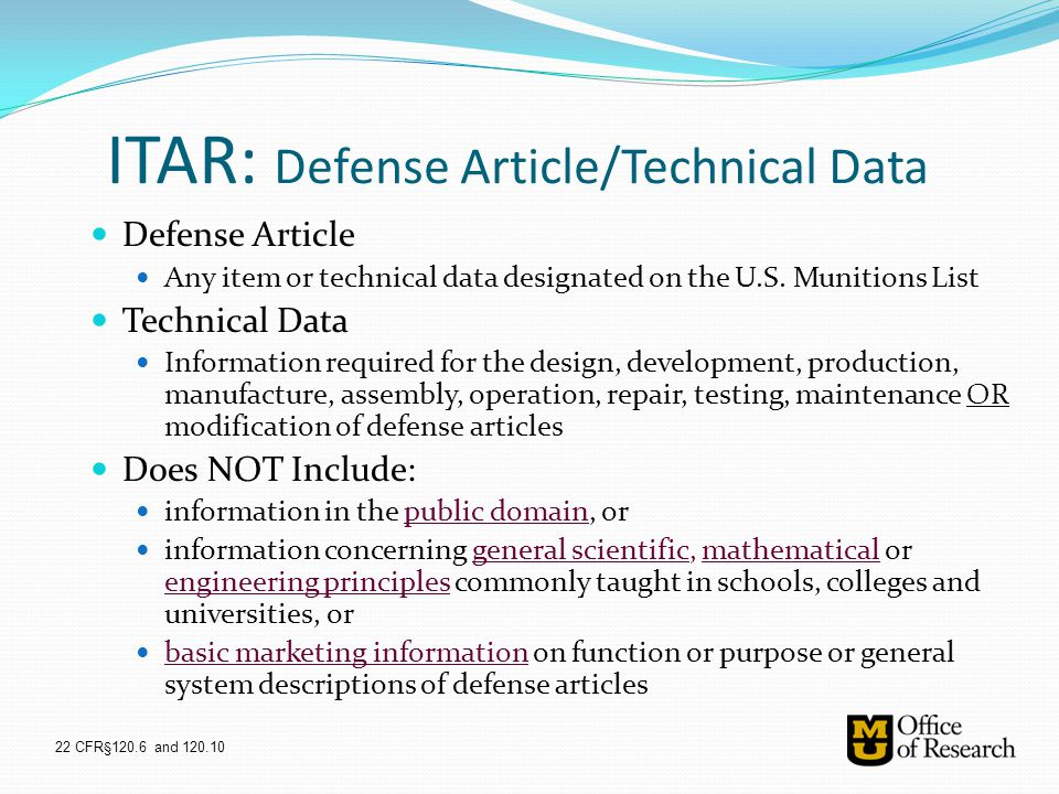 ITAR: Defense Article/Technical Data Defense Article Any item or technical data designated on the U.S. Munitions List Technical Data Information requi