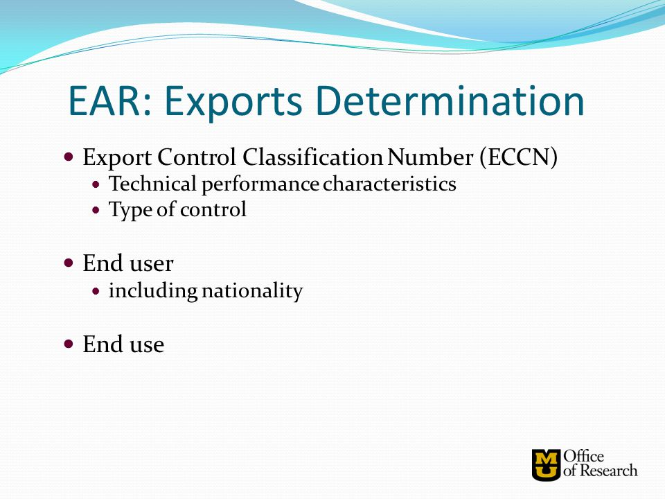 EAR: Exports Determination Export Control Classification Number (ECCN) Technical performance characteristics Type of control End user including nation