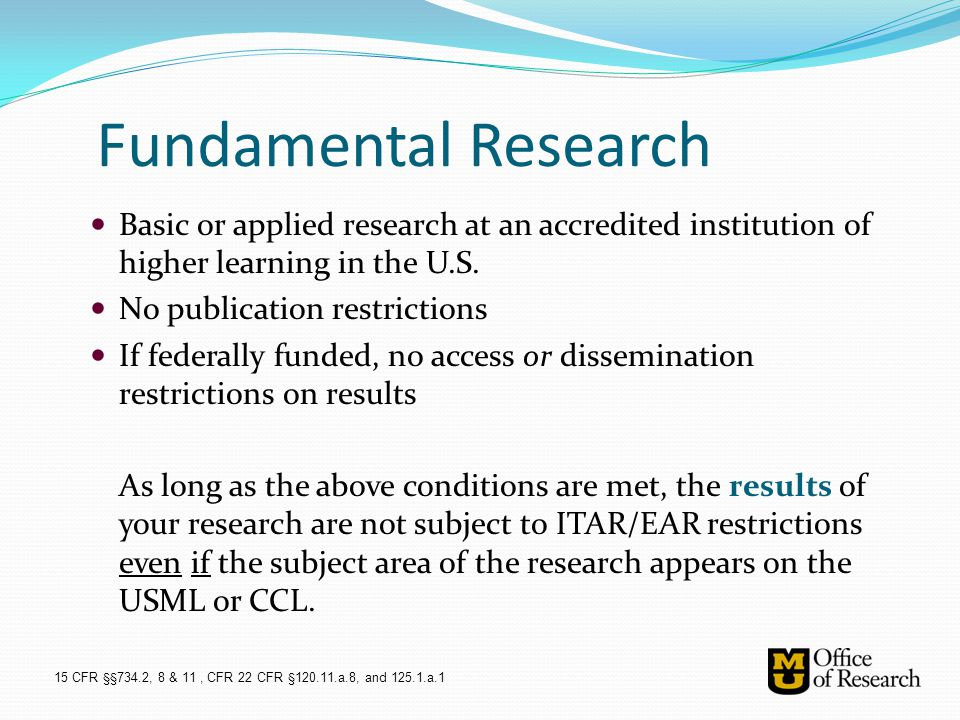 Fundamental Research Basic or applied research at an accredited institution of higher learning in the U.S. No publication restrictions If federally fu