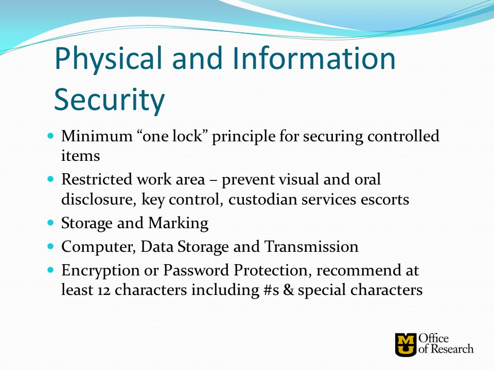 """Physical and Information Security Minimum """"one lock"""" principle for securing controlled items Restricted work area – prevent visual and oral disclosure"""