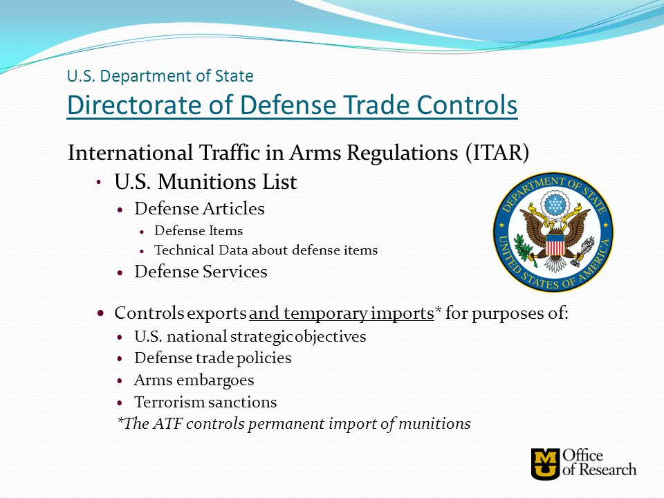 U.S. Department of State Directorate of Defense Trade Controls International Traffic in Arms Regulations (ITAR) U.S. Munitions List Defense Articles D