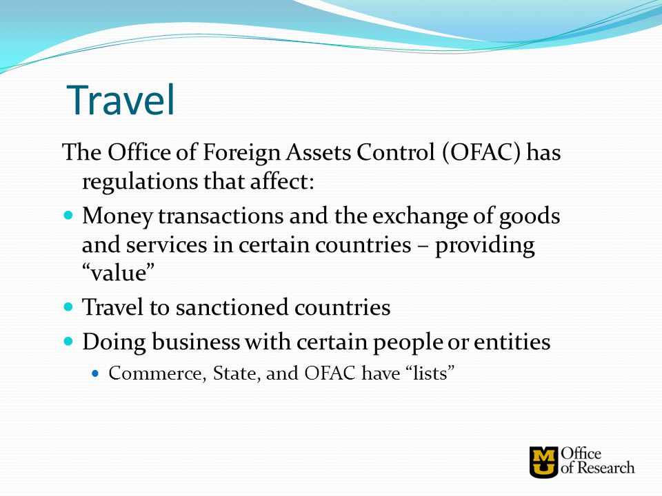 The Office of Foreign Assets Control (OFAC) has regulations that affect: Money transactions and the exchange of goods and services in certain countrie