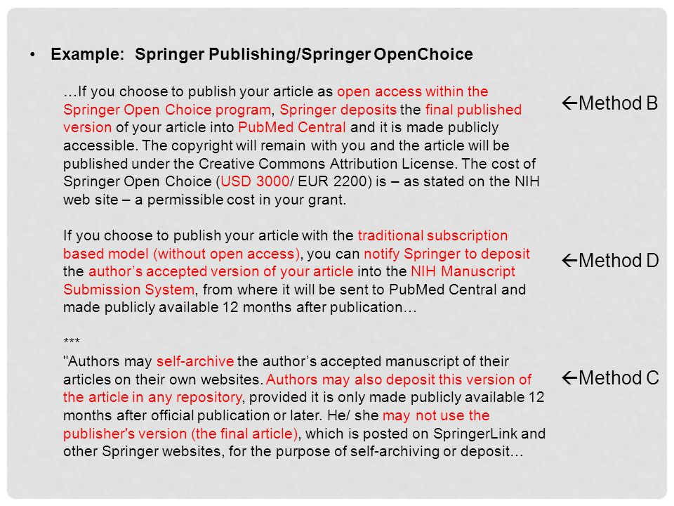 Example: Springer Publishing/Springer OpenChoice …If you choose to publish your article as open access within the Springer Open Choice program, Springer deposits the final published version of your article into PubMed Central and it is made publicly accessible.