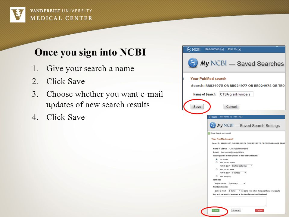 1.Give your search a name 2.Click Save 3.Choose whether you want e-mail updates of new search results 4.Click Save Once you sign into NCBI