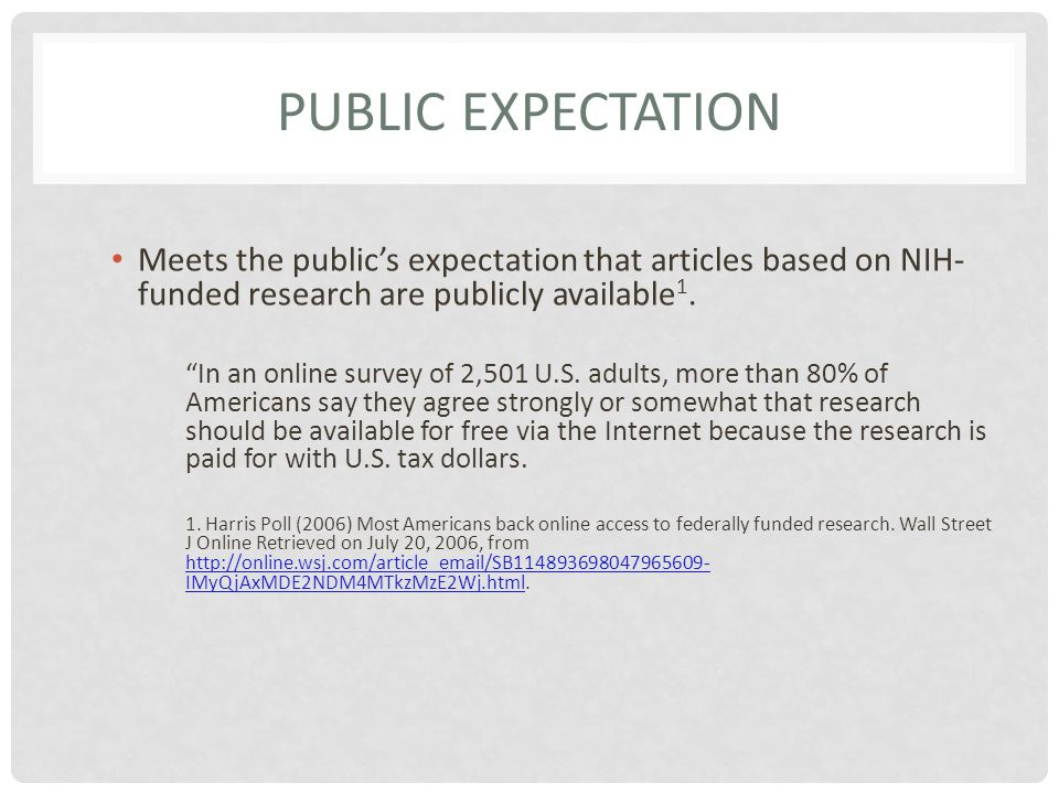 PUBLIC EXPECTATION Meets the public's expectation that articles based on NIH- funded research are publicly available 1.