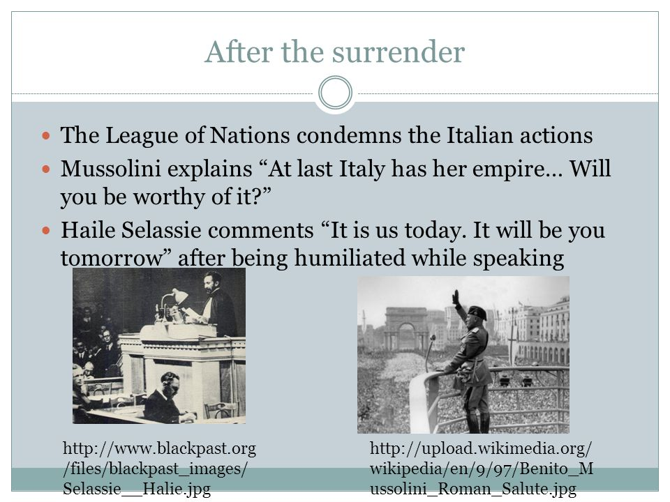 After the surrender The League of Nations condemns the Italian actions Mussolini explains At last Italy has her empire… Will you be worthy of it Haile Selassie comments It is us today.