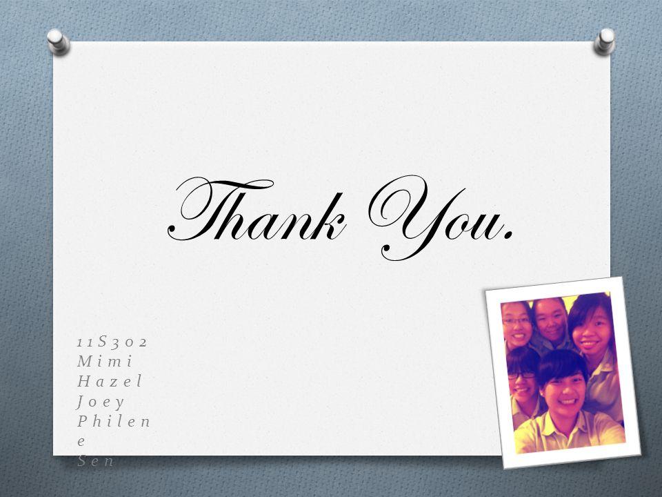 Thank You. 11S302 Mimi Hazel Joey Philen e Sen