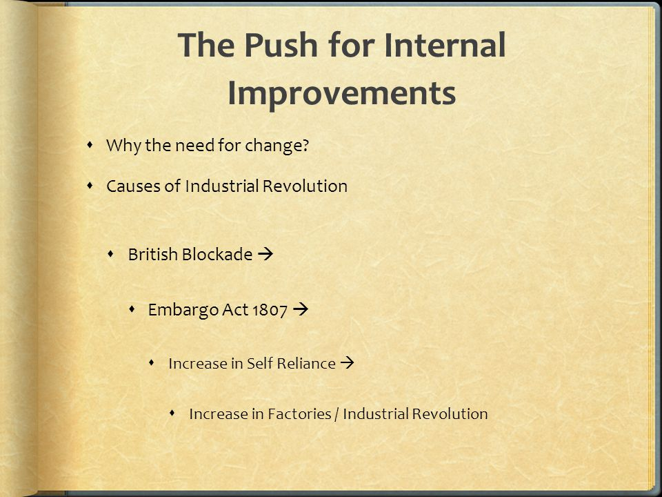 The Push for Internal Improvements  Why the need for change.