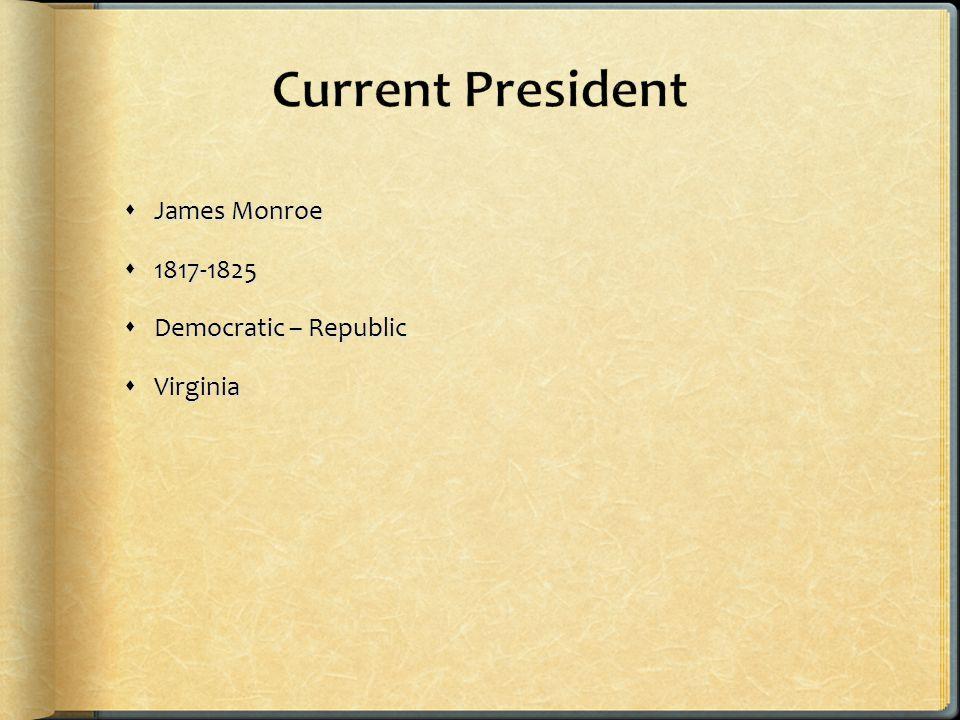  James Monroe  1817-1825  Democratic – Republic  Virginia