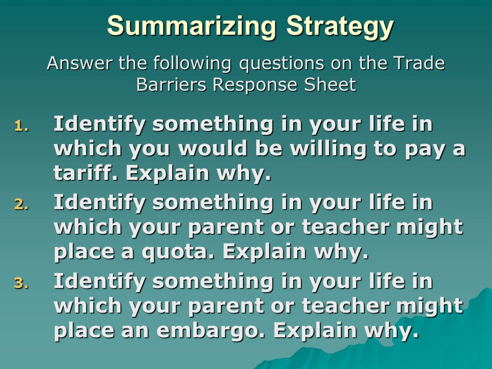 Summarizing Strategy Answer the following questions on the Trade Barriers Response Sheet 1. Identify something in your life in which you would be will