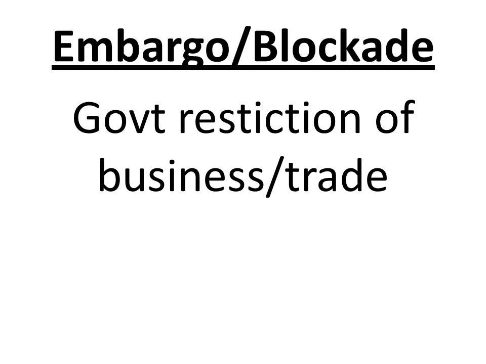 Embargo/Blockade Govt restiction of business/trade