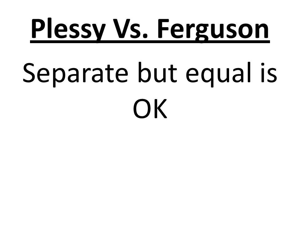 Plessy Vs. Ferguson Separate but equal is OK