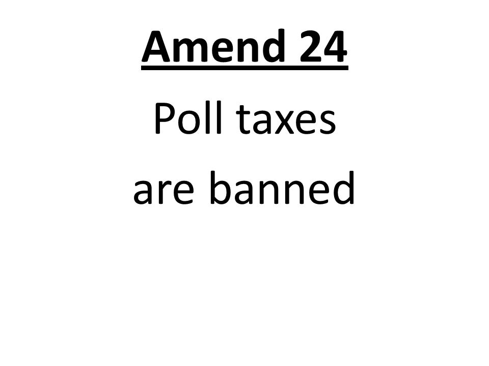 Amend 24 Poll taxes are banned
