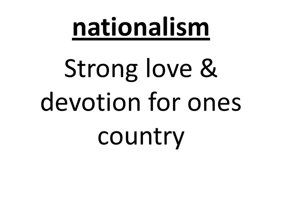 nationalism Strong love & devotion for ones country