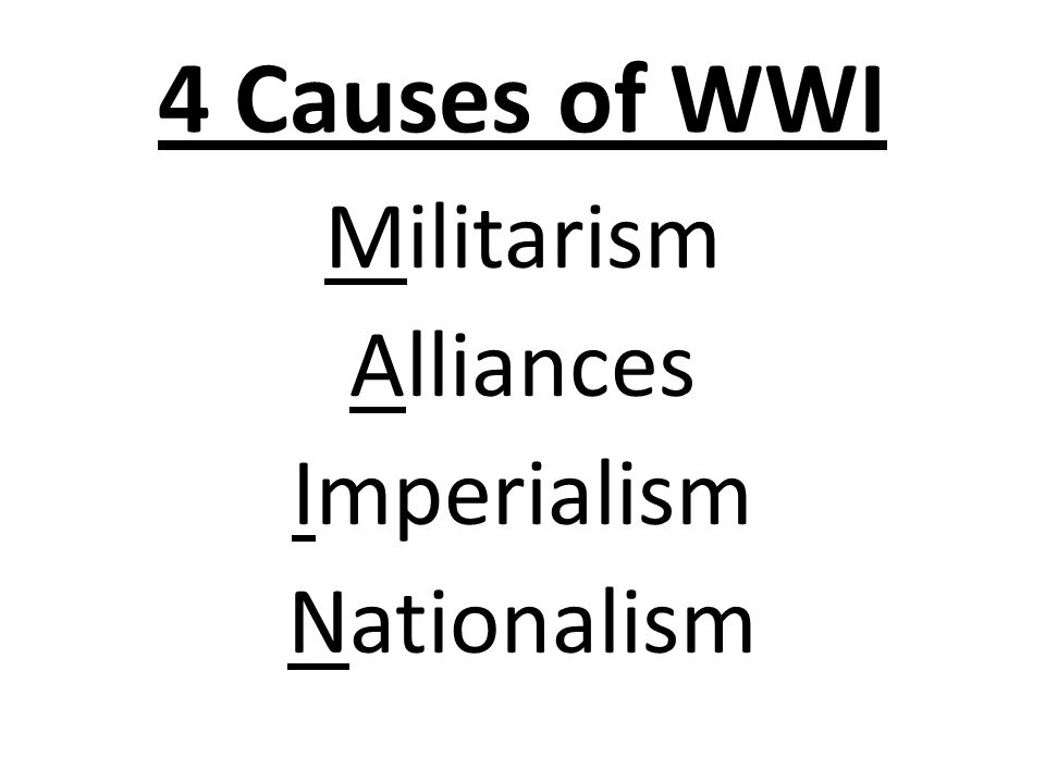 4 Causes of WWI Militarism Alliances Imperialism Nationalism