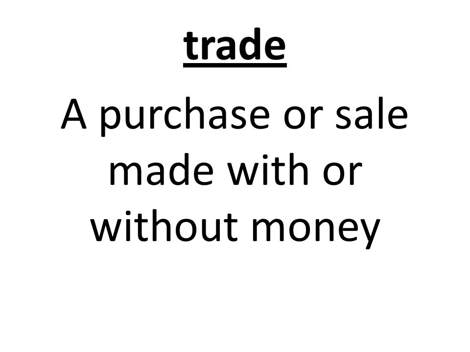 trade A purchase or sale made with or without money