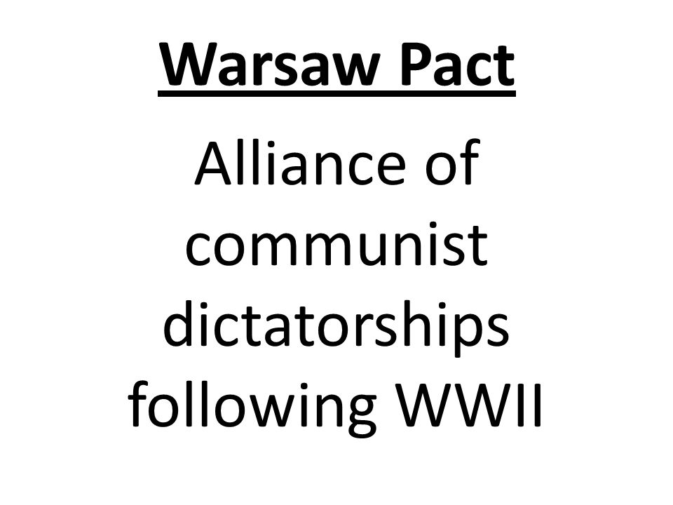 Warsaw Pact Alliance of communist dictatorships following WWII
