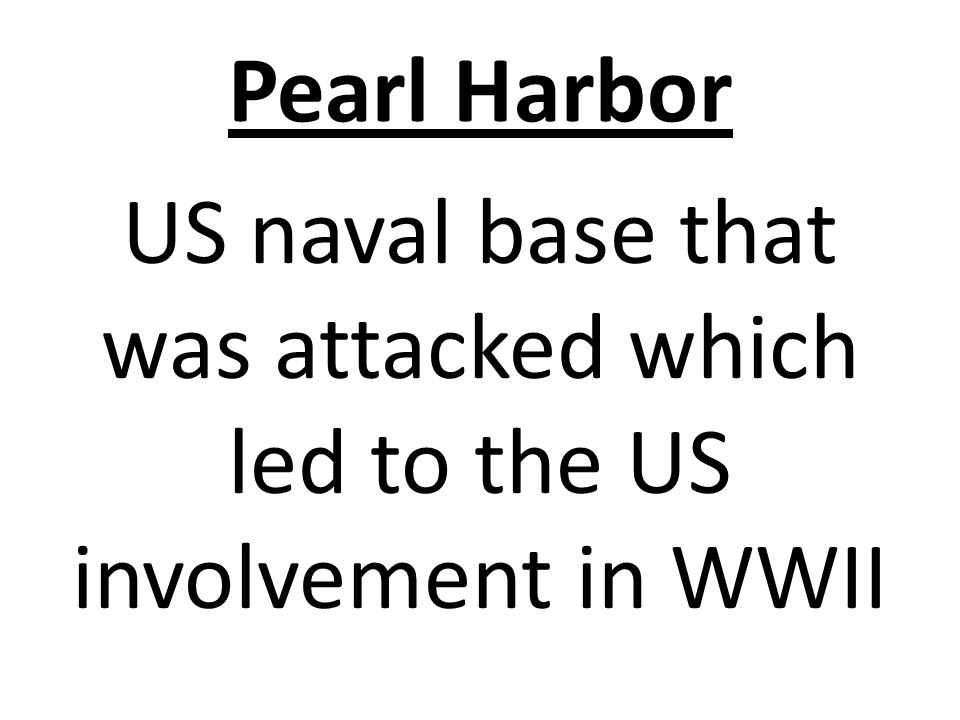 Pearl Harbor US naval base that was attacked which led to the US involvement in WWII