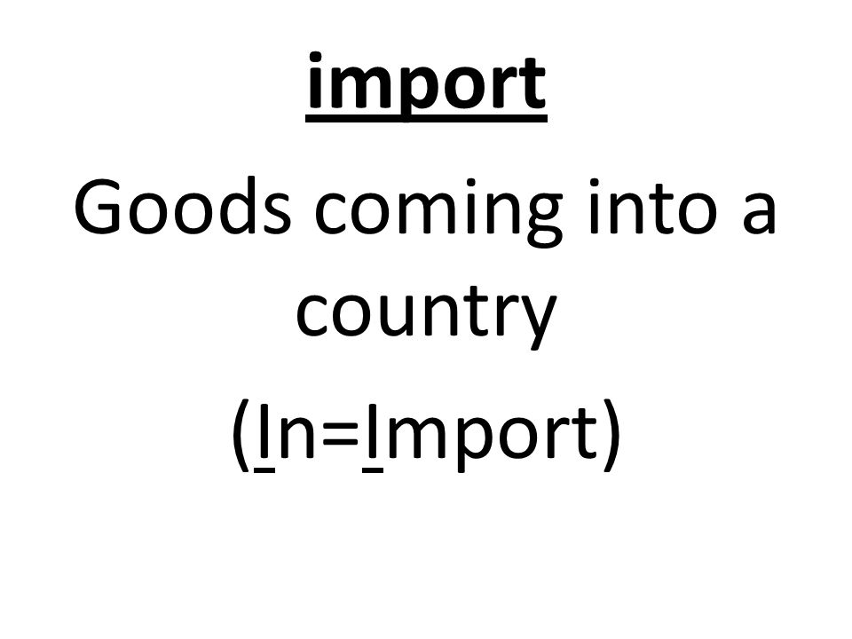 import Goods coming into a country (In=Import)
