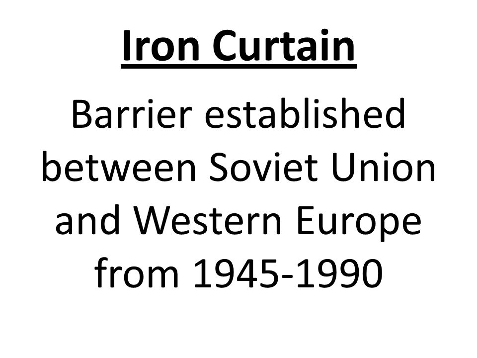 Iron Curtain Barrier established between Soviet Union and Western Europe from 1945-1990