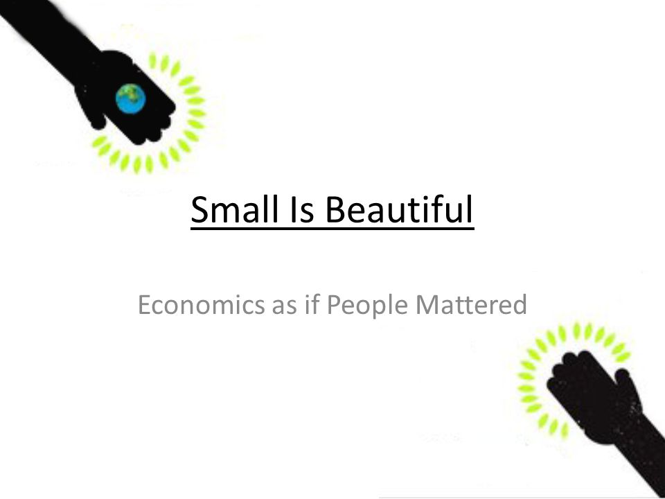 Small Is Beautiful Economics as if People Mattered
