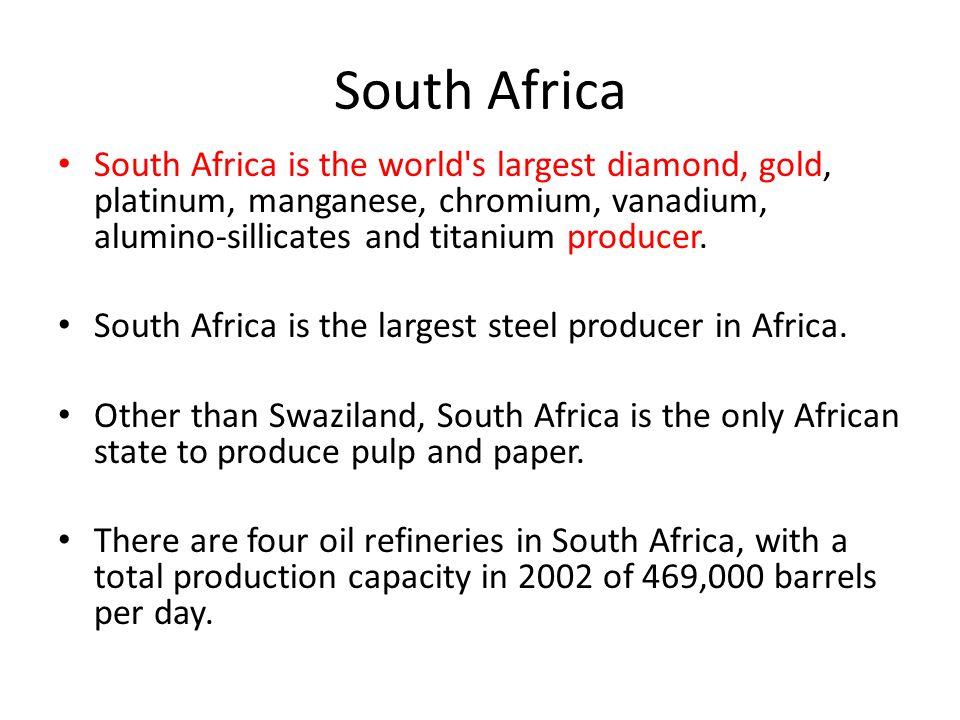 South Africa South Africa is the world s largest diamond, gold, platinum, manganese, chromium, vanadium, alumino-sillicates and titanium producer.
