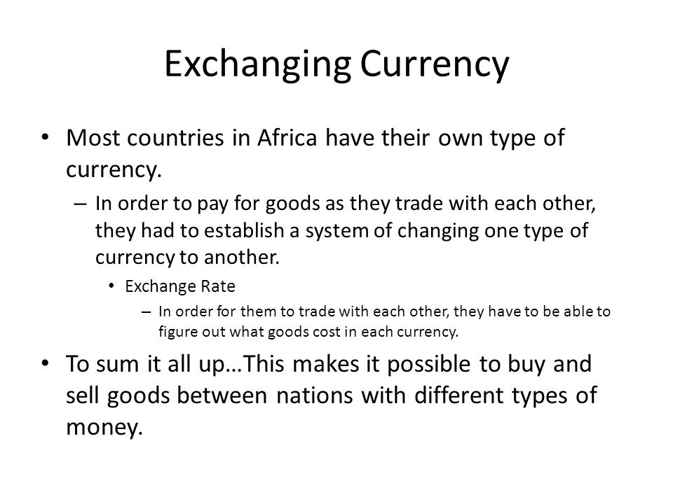 Exchanging Currency Most countries in Africa have their own type of currency.