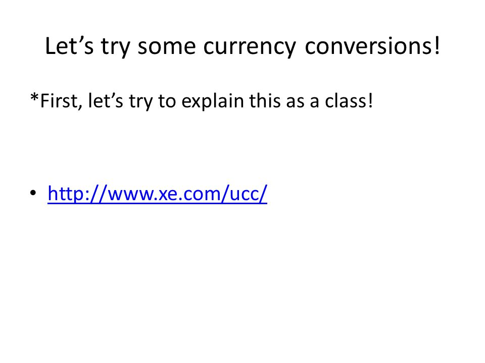 Let's try some currency conversions.*First, let's try to explain this as a class.