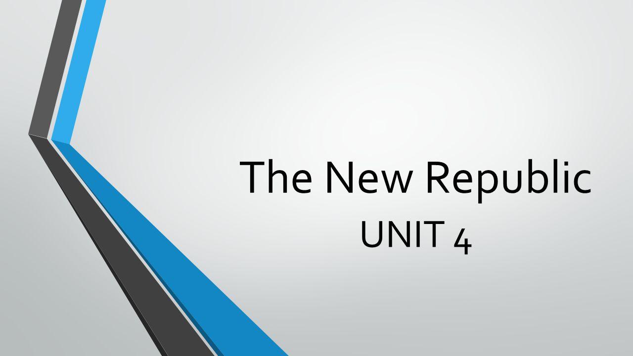 The New Republic UNIT 4