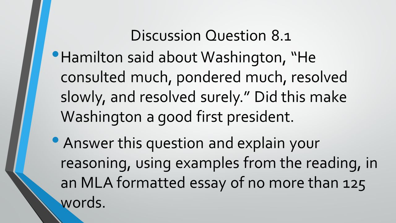 """Discussion Question 8.1 Hamilton said about Washington, """"He consulted much, pondered much, resolved slowly, and resolved surely."""" Did this make Washin"""