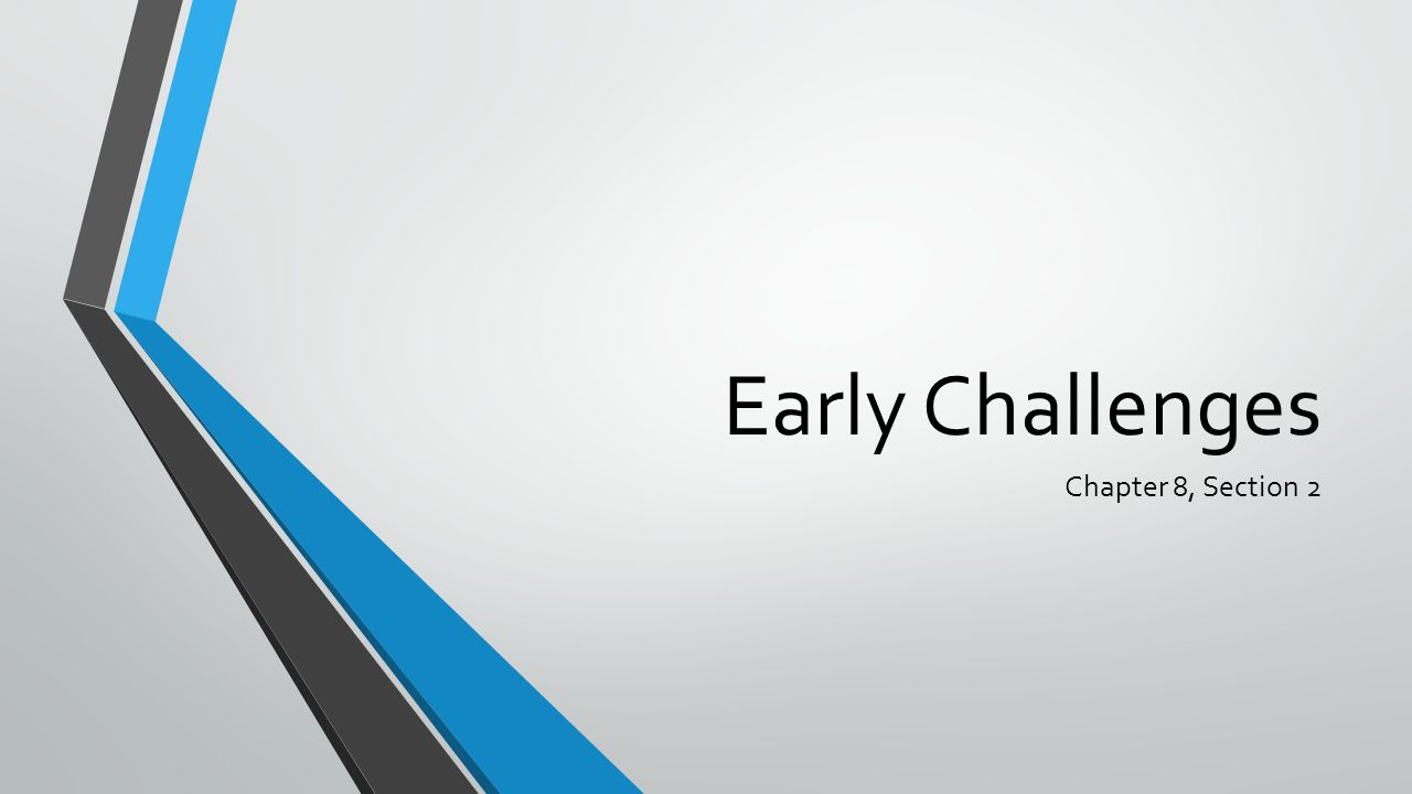Early Challenges Chapter 8, Section 2
