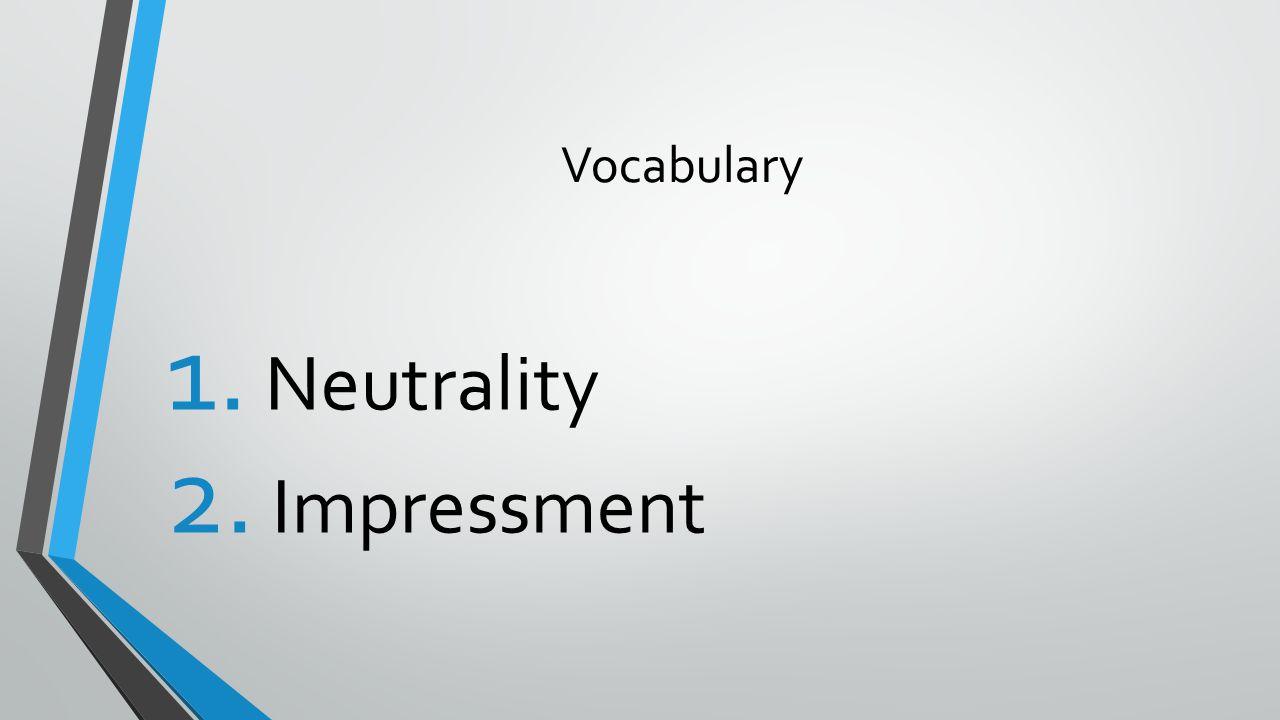 Vocabulary 1. Neutrality 2. Impressment