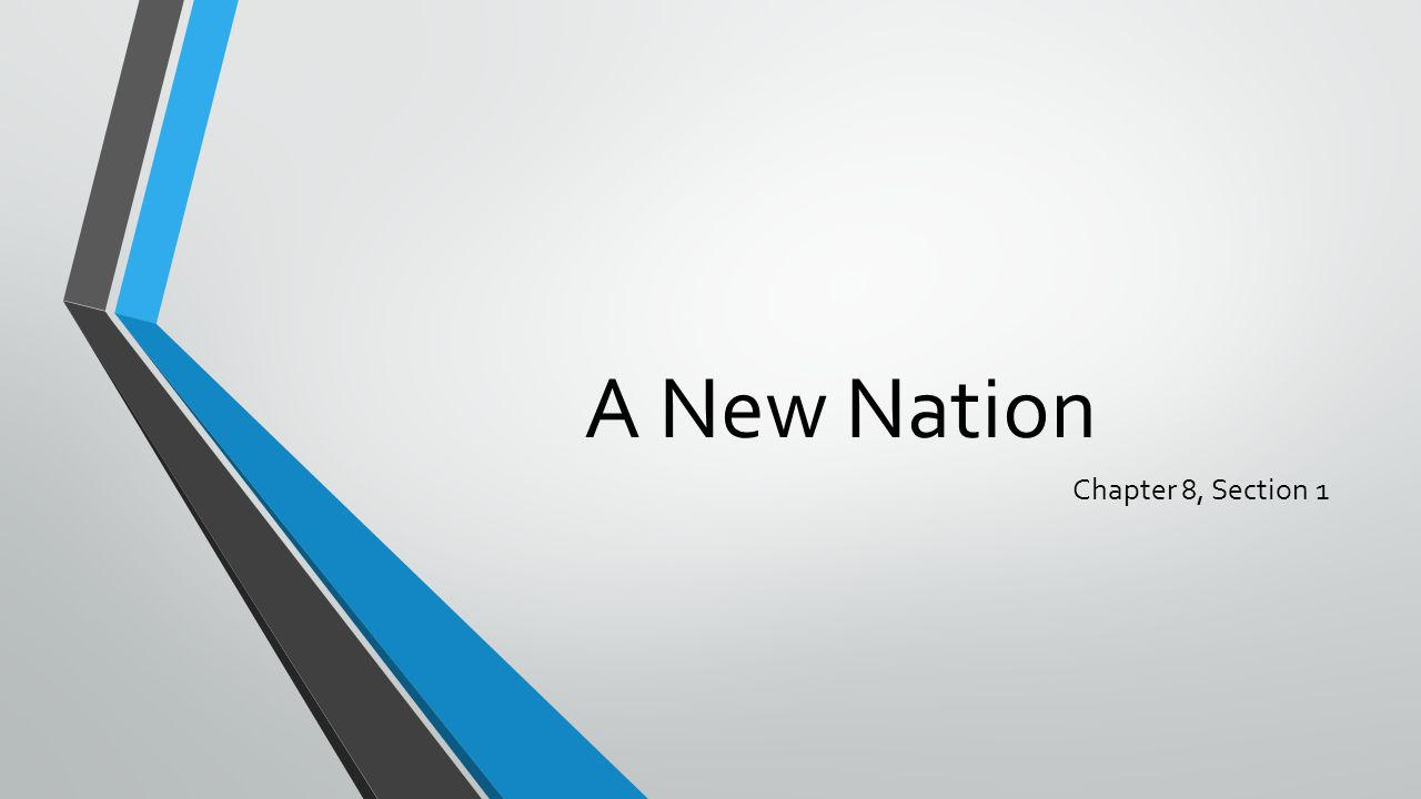 A New Nation Chapter 8, Section 1