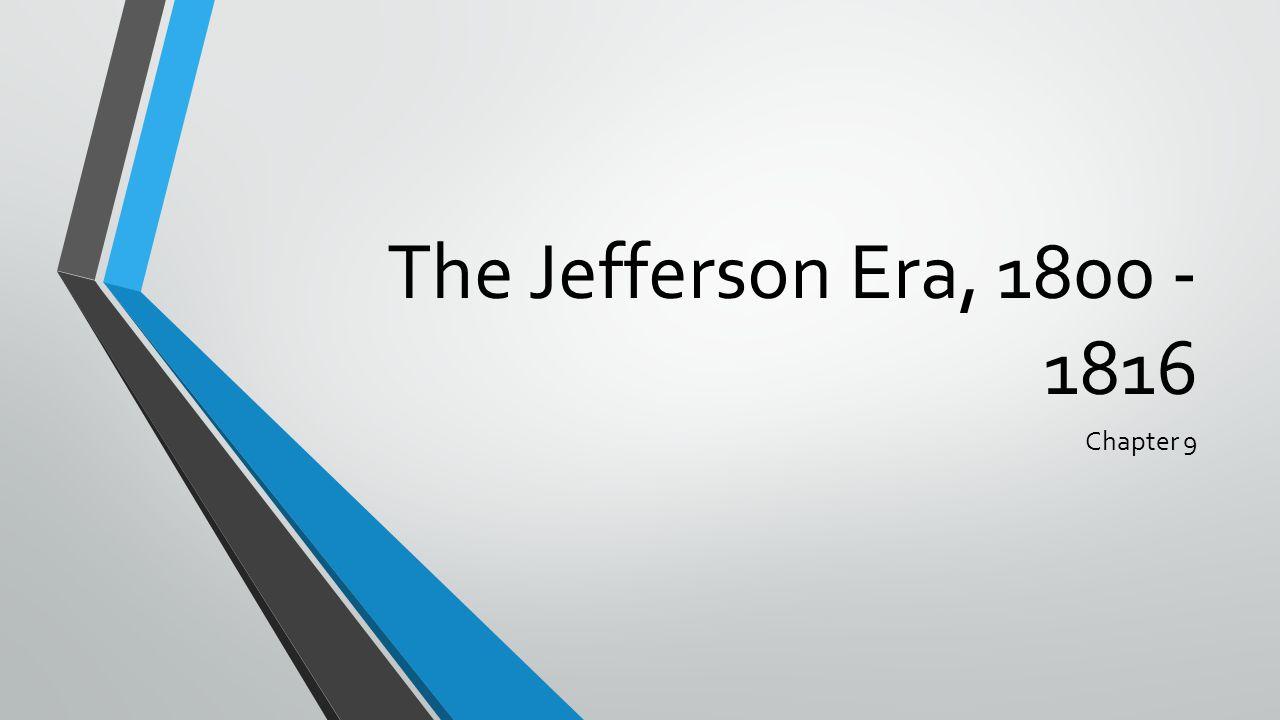 The Jefferson Era, 1800 - 1816 Chapter 9