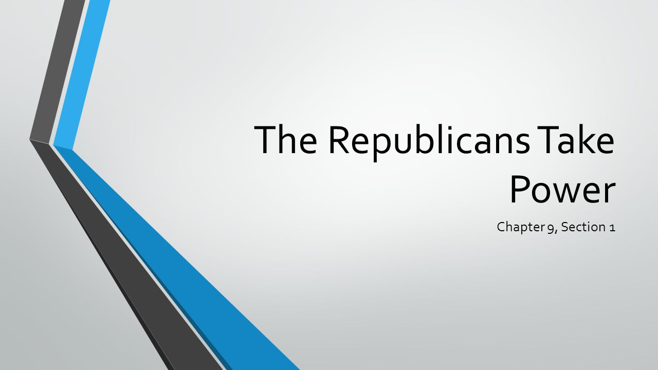 The Republicans Take Power Chapter 9, Section 1