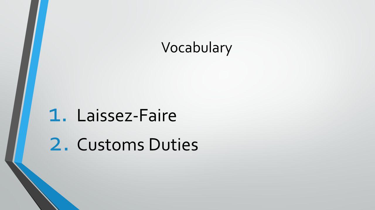 Vocabulary 1. Laissez-Faire 2. Customs Duties