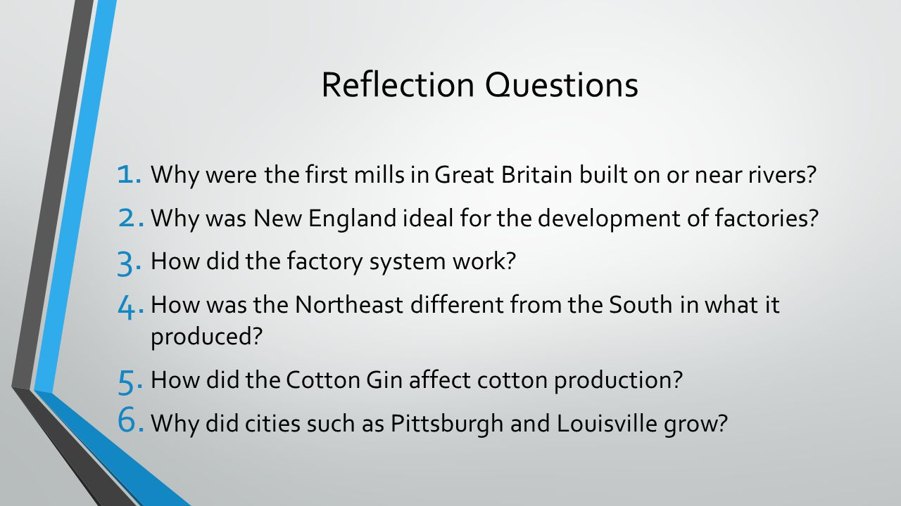 Reflection Questions 1. Why were the first mills in Great Britain built on or near rivers? 2. Why was New England ideal for the development of factori