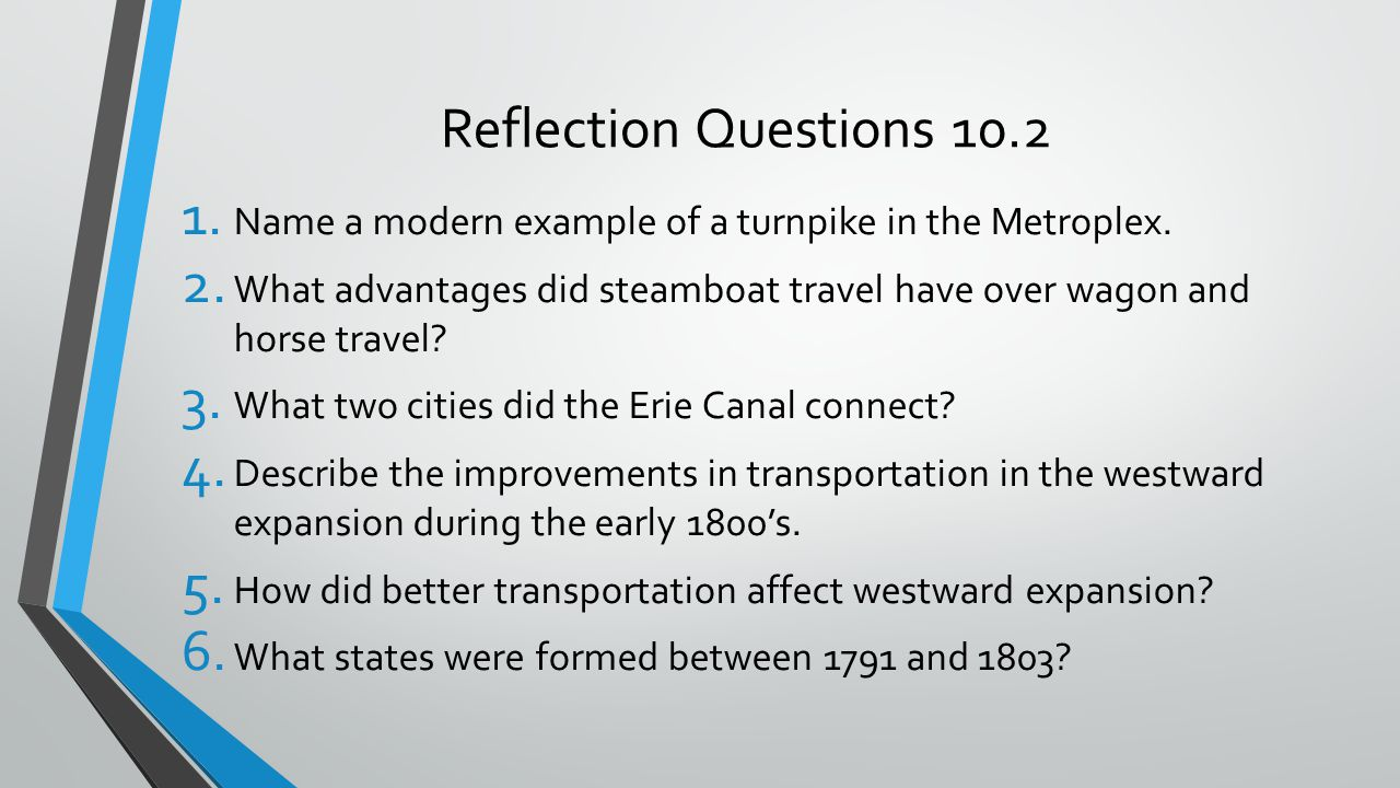 Reflection Questions 10.2 1. Name a modern example of a turnpike in the Metroplex. 2. What advantages did steamboat travel have over wagon and horse t