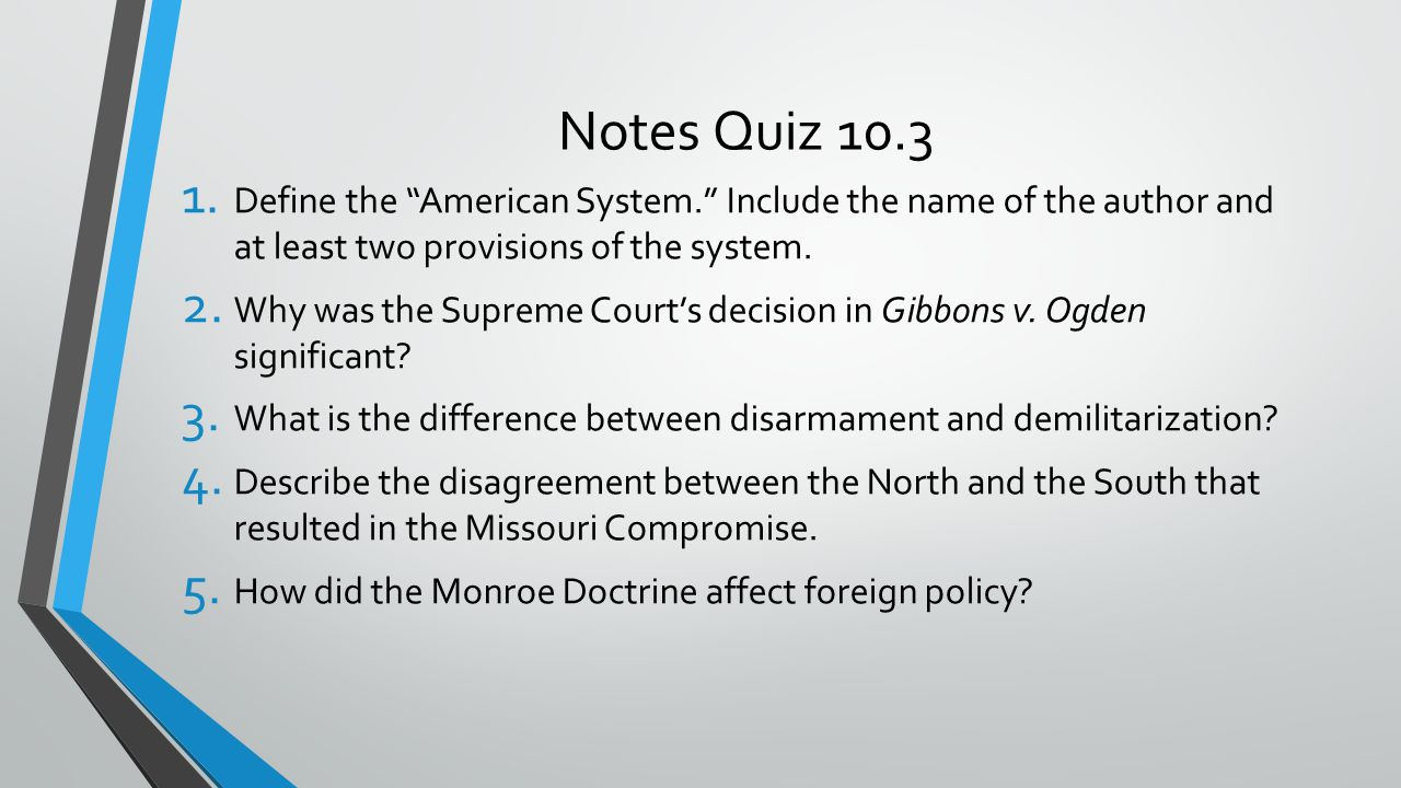 """Notes Quiz 10.3 1. Define the """"American System."""" Include the name of the author and at least two provisions of the system. 2. Why was the Supreme Cour"""