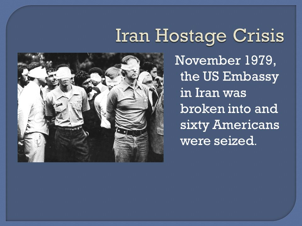 November 1979, the US Embassy in Iran was broken into and sixty Americans were seized.