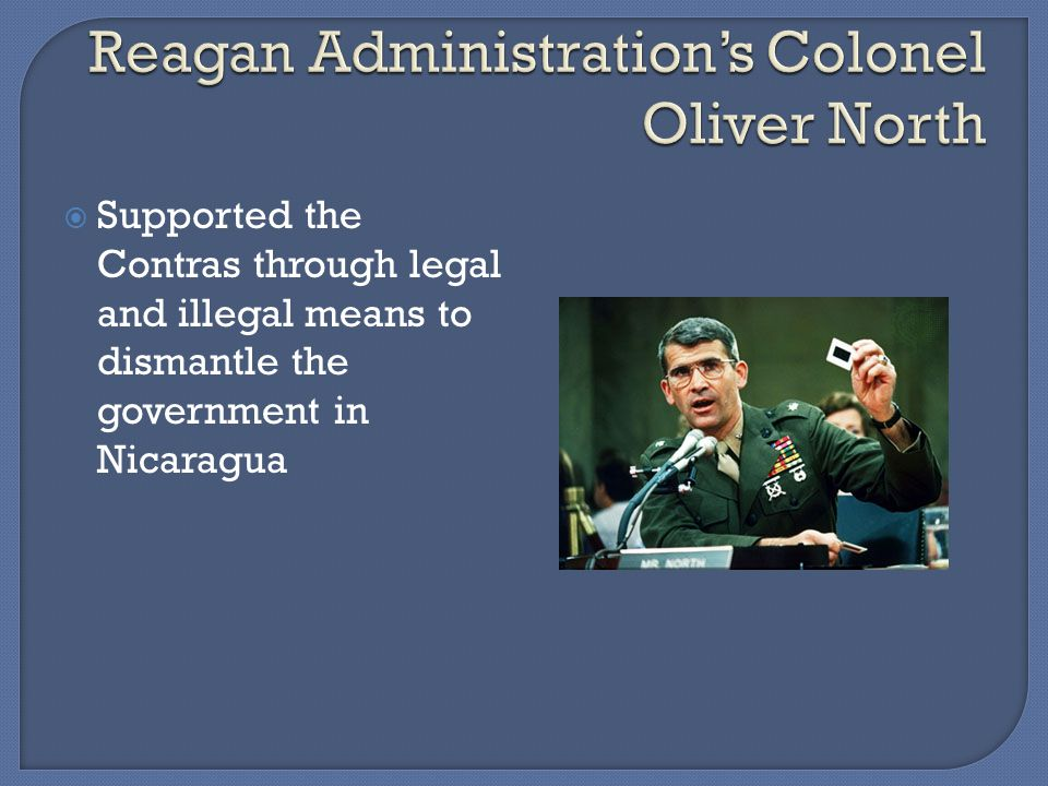 Supported the Contras through legal and illegal means to dismantle the government in Nicaragua