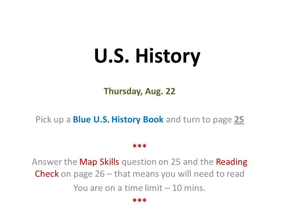 U.S.History Thursday, Aug. 22 Pick up a Blue U.S.