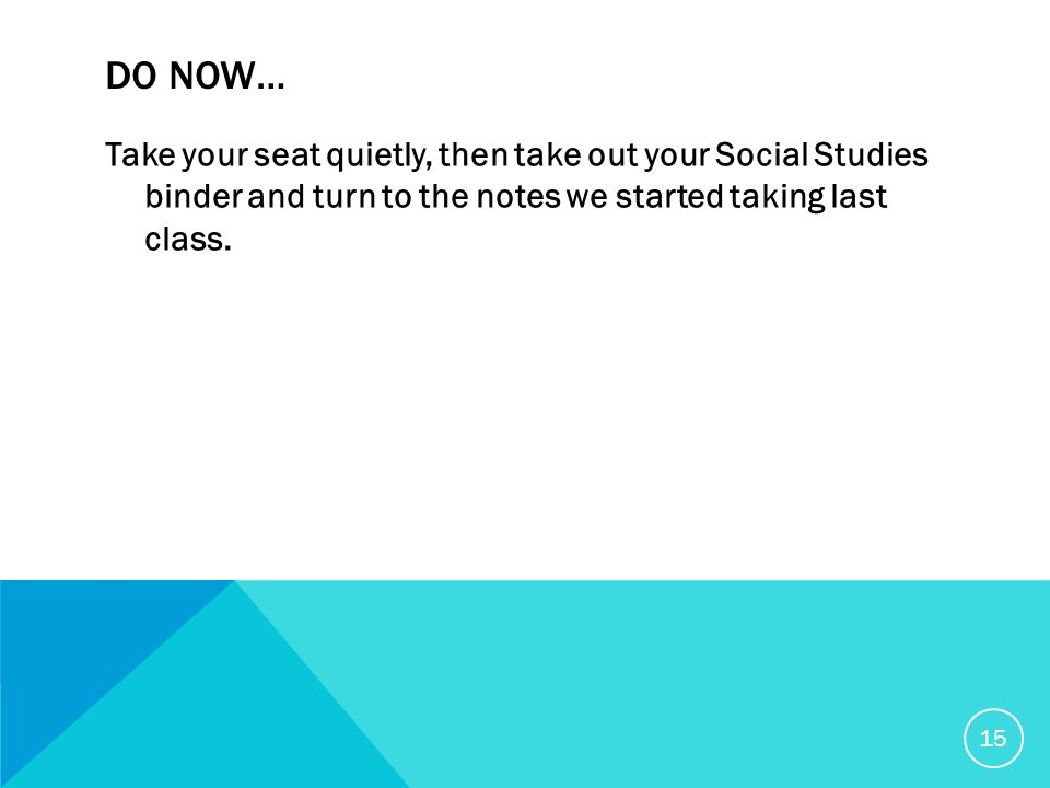 DO NOW… Take your seat quietly, then take out your Social Studies binder and turn to the notes we started taking last class.