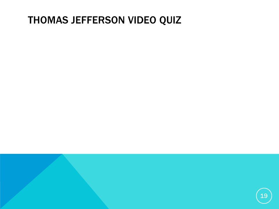 THOMAS JEFFERSON VIDEO QUIZ 19