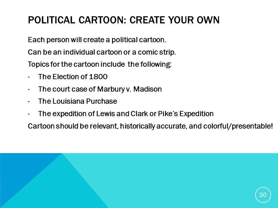 POLITICAL CARTOON: CREATE YOUR OWN Each person will create a political cartoon.