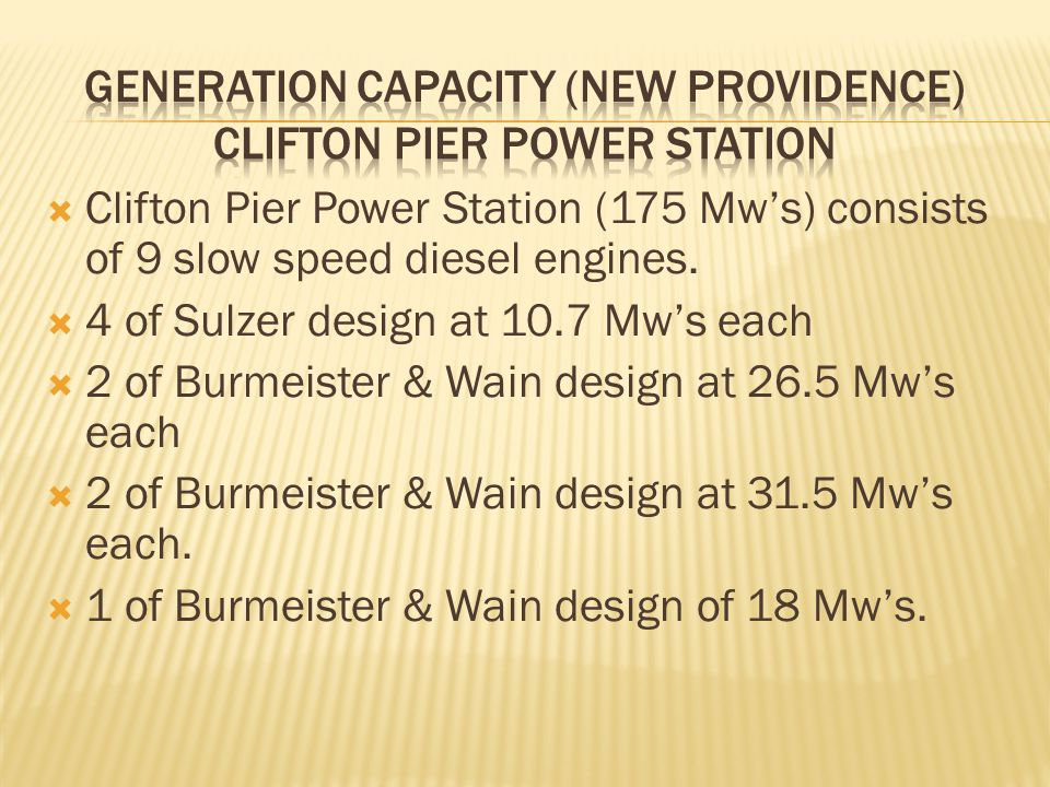  Clifton Pier Power Station (175 Mw's) consists of 9 slow speed diesel engines.