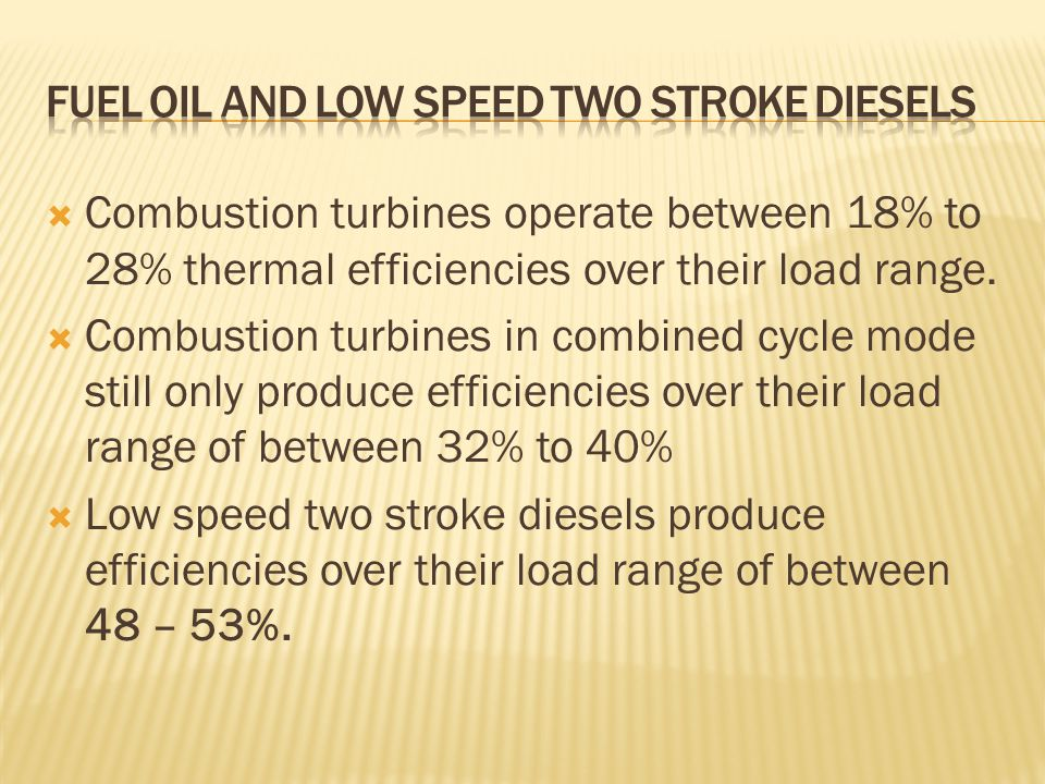  Combustion turbines operate between 18% to 28% thermal efficiencies over their load range.