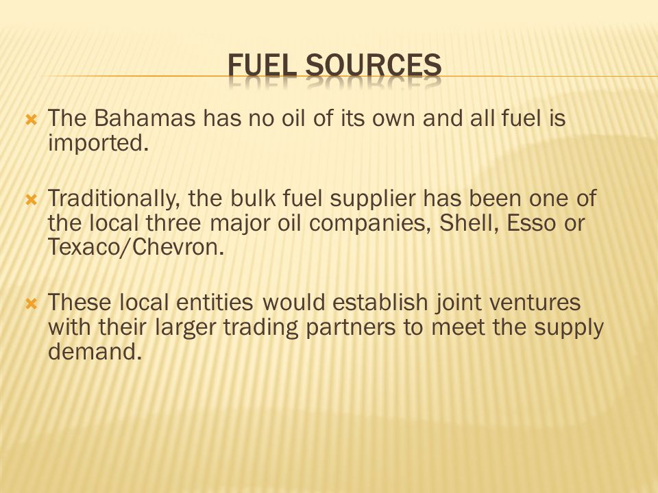  The Bahamas has no oil of its own and all fuel is imported.