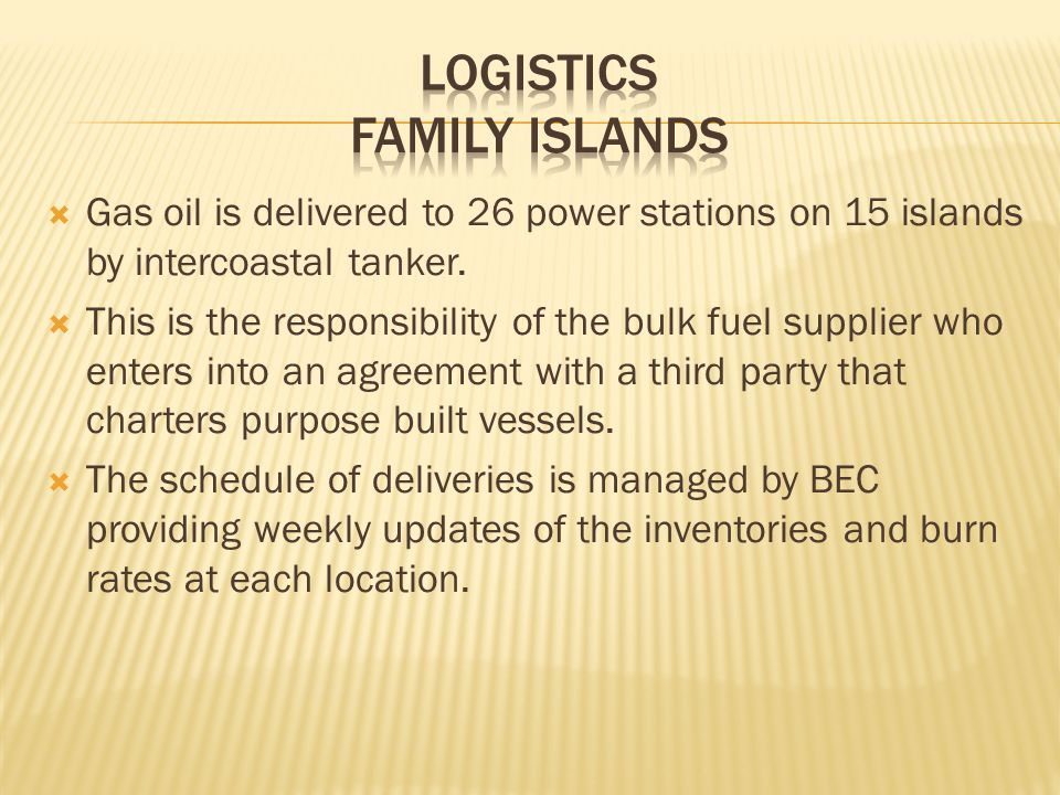  Gas oil is delivered to 26 power stations on 15 islands by intercoastal tanker.